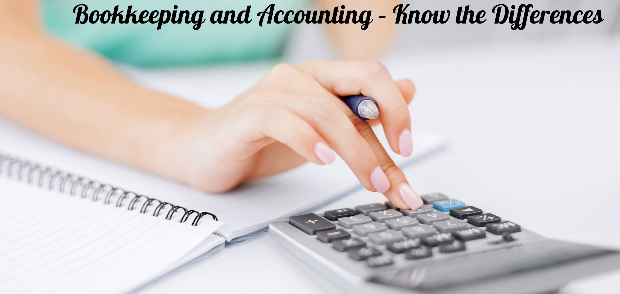 Bookkeeping and Accounting – Know the Differences