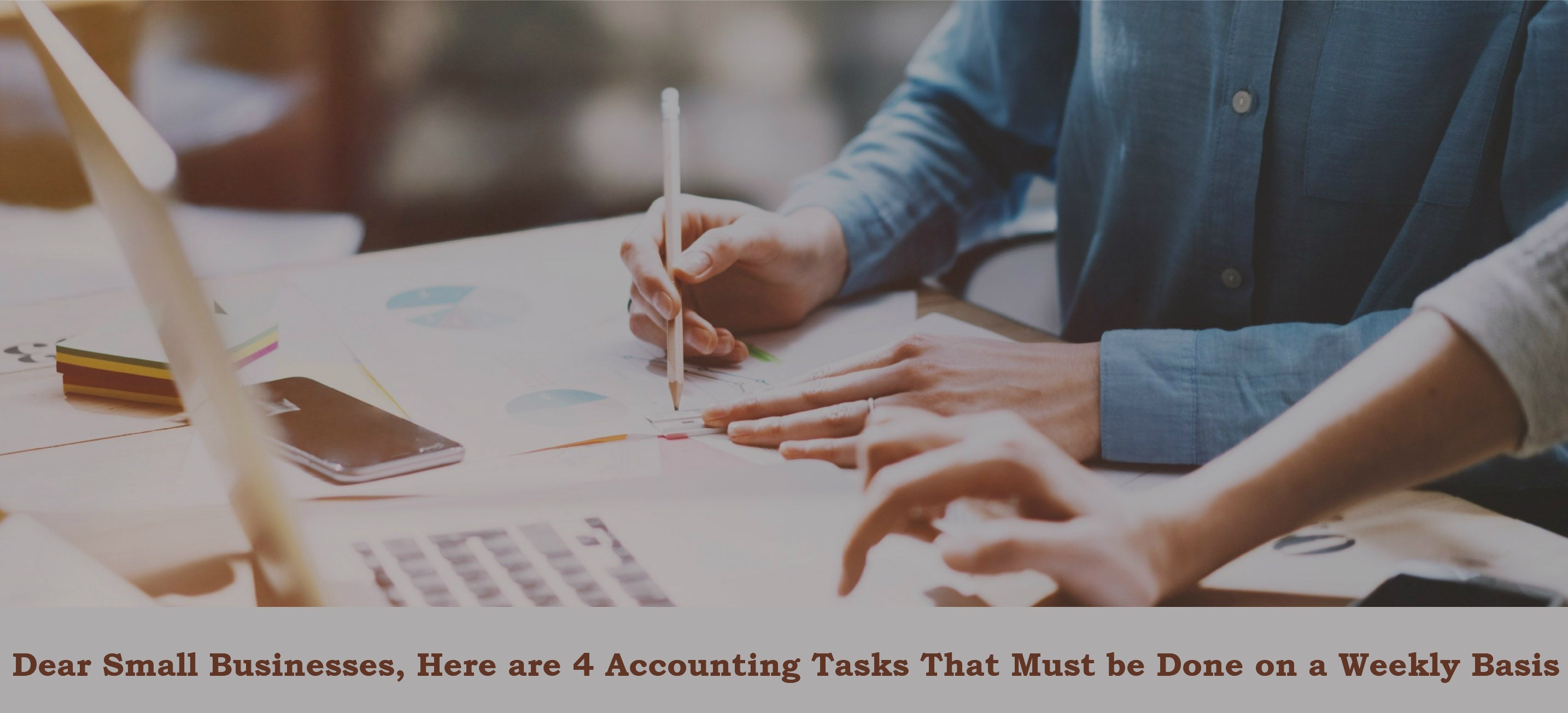 Dear Small Businesses, Here are 4 Accounting Tasks That Must be Done on a Weekly Basis